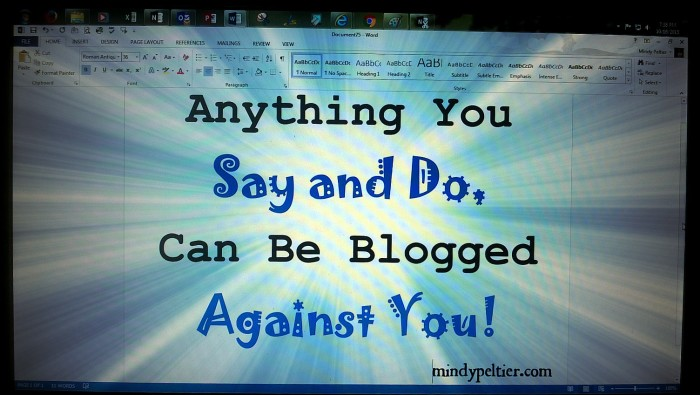 Anything You Say and Do, Can Be Blogged Against You!