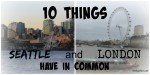Ten Things Seattle and London Have in Common @MindyJPeltier