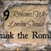9 Reasons Why London Should Thank the Romans