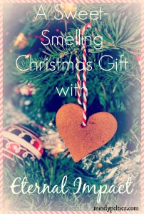 A Sweet-Smelling Christmas Gift with Eternal Impact @MindyJPeltier
