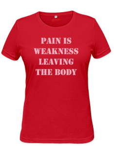 Pain is Weakness Leaving the Body