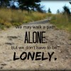 You can be ALONE but not LONELY. @MindyJPeltier