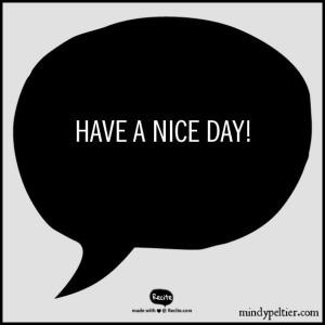 Have a Nice Day! @MindyJPeltier
